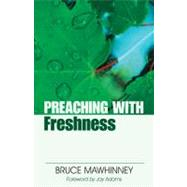 Preaching With Freshness by Mawhinney, Bruce, 9780825434495