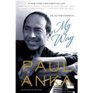 My Way An Autobiography by Anka, Paul; Dalton, David, 9781250044495