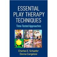 Essential Play Therapy Techniques Time-Tested Approaches by Schaefer, Charles E.; Cangelosi, Donna, 9781462524495