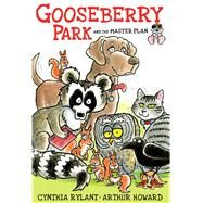 Gooseberry Park and the Master Plan by Rylant, Cynthia; Howard, Arthur, 9781481404495
