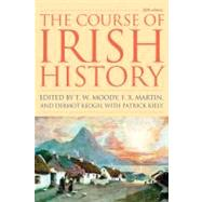 The Course of Irish History by Moody, T. W.; Martin, F. X.; Keogh, Dermot; Kiely, Patrick (CON), 9781570984495