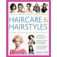 The Illustrated Guide to Professional Haircare and Hairstyles: With 280 Style Ideas and Step-by-step Techniques by Pope, Nicky, 9781846814495