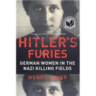 Hitler's Furies: German Women in the Nazi Killing Fields by Lower, Wendy, 9780544334496