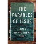 The Parables of Jesus by Boice, James Montgomery, 9780802414496