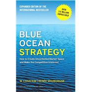 Blue Ocean Strategy: How to Create Uncontested Market Space and Make the Competition Irrelevant  13892-HBK-ENG by Kim, W. Chan; Mauborgne, Renee, 9781625274496