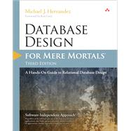 Database Design for Mere Mortals A Hands-On Guide to Relational Database Design by Hernandez, Michael J., 9780321884497