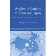 Academic Nations in China and Japan: Framed by Concepts of Nature, Culture and the Universal by Sleeboom,Margaret, 9780415864497