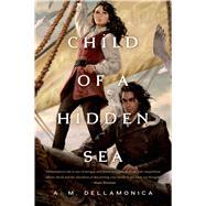 Child of a Hidden Sea by Dellamonica, A. M., 9780765334497