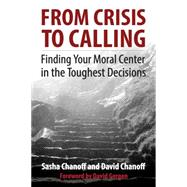 From Crisis to Calling by Chanoff, Sasha; Chanoff, David; Gergen, David, 9781626564497