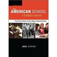 The American School, A Global Context: From the Puritans to the Obama Administration by Spring, Joel, 9780078024498