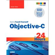 Sams Teach Yourself Objective-C in 24 Hours by Feiler, Jesse, 9780672334498