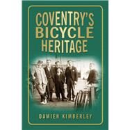 Coventry's Bicycle Heritage by Kimberley, Damien, 9780752454498