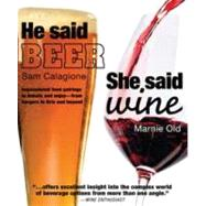 He Said Beer, She Said Wine : Impassioned Food Pairings to Debate and Enjoy - From Burgers to Brie and Beyond by Calagione, Sam, 9780756654498