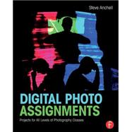 Digital Photo Assignments: Projects for All Levels of Photography Classes by Anchell; Steve, 9781138794498