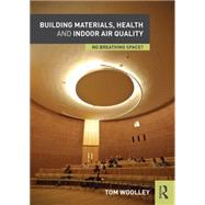 Building Materials, Health and Indoor Air Quality: No Breathing Space? by Woolley; Tom, 9781138934498