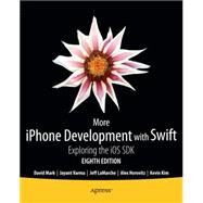 More Iphone Development With Swift by Horovitz, Alex; Kim, Kevin; Mark, David; Lamarche, Jeff; Varma, Jayant, 9781484204498