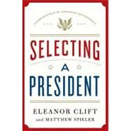 Selecting a President by Clift, Eleanor; Spieler, Matthew, 9781250004499