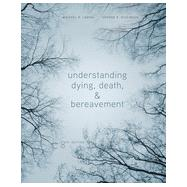 Understanding Dying, Death, and Bereavement, 8th Edition by Leming/Dickinson, 9781305094499