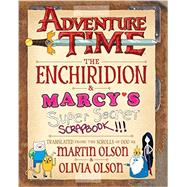 Adventure Time: The Enchiridion & Marcy's Super Secret Scrapbook!!! by Olson, Martin; Cartoon Network; Tejaratchi, Sean; Millionaire, Tony; French, Renee, 9781419704499