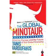 The Global Minotaur America, Europe and the Future of the Global Economy by Varoufakis, Yanis, 9781780324500
