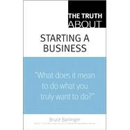 The Truth About Starting a Business by Barringer, Bruce, 9780137144501