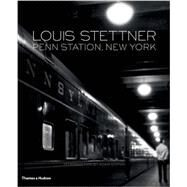 Penn Station, New York by Stettner, Louis; Gopnik, Adam; Picon, Raphaël, 9780500544501