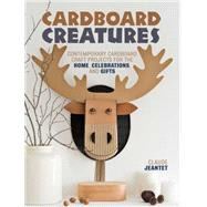Cardboard Creatures: Contemporary Cardboard Craft Projects for the Home, Celebrations, and Gifts by Jeantet, Claude, 9781446304501