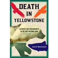 Death in Yellowstone: Accidents and Foolhardiness in the First National Park by Whittlesey, Lee H., 9781570984501