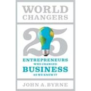 World Changers by Byrne, John A., 9781591844501