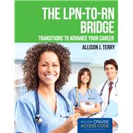 The LPN-to-RN Bridge: Transitions to Advance Your Career (Book with Access Code) by Terry, Allison J., 9781449674502