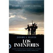 Los Inventores (Spare Parts) Cuatro adolescentes inmigrantes, un robot y la batalla por el sueño americano by Davis, Joshua; Mercado, Enrique, 9780374284503