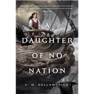 A Daughter of No Nation by Dellamonica, A. M., 9780765334503