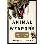 Animal Weapons The Evolution of Battle by Emlen, Douglas J.; Tuss, David J., 9780805094503