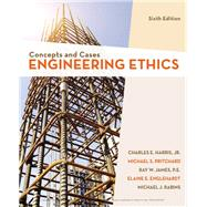 Engineering Ethics Concepts and Cases by Harris, Jr., Charles E.; Pritchard, Michael S.; Rabins, Michael J.; James, Ray; Englehardt, Elaine, 9781337554503
