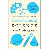 The Chicago Guide to Communicating Science by Montgomery, Scott L., 9780226144504