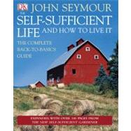 The Self-Sufficient Life and How to Live It by Seymour, John, 9780756654504