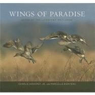 Wings of Paradise : Birds of the Louisiana Wetlands by Hohorst, Charlie, Jr., 9780807134504