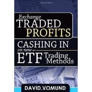 ExchangeTraded Profits: Cashing in on New Etf Trading Methods by Vomund, David, 9781592804504