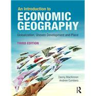 An Introduction to Economic Geography: Globalization, Uneven Development and Place by MacKinnon; Danny, 9781138924505