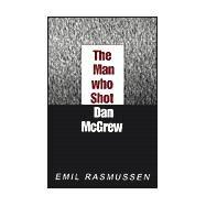 Man Who Shot Dan McGrew by Rasmussen, Emil, 9780738814506