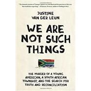 We Are Not Such Things by van der Leun, Justine, 9780812994506
