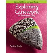 Exploring Canework in Polymer Clay : Color, Pattern, and Surface Design by Kimle, Patricia, 9780871164506