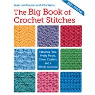 The Big Book of Crochet Stitches: Fabulous Fans, Pretty Picots, Clever Clusters and More by , 9781604684506