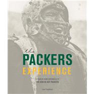 Packers Experience: A Year-By-Year Chronicle of the Green Bay Packers by Freedman, Lew, 9780760344507