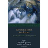 Environmental Aesthetics Crossing Divides and Breaking Ground by Drenthen, Martin; Keulartz, Jozef, 9780823254507