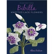 Bibilla Knotted Lace Flowers by Dickson, Elena, 9781863514507