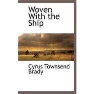 Woven with the Ship by Brady, Cyrus Townsend, 9781117274508