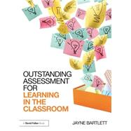 Outstanding Assessment for Learning in the Classroom by Bartlett; Jayne, 9781138824508