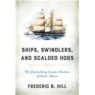 Ships, Swindlers, and Scalded Hogs by Hill, Frederic B., 9781608934508