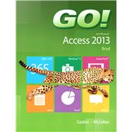 GO! with Microsoft Access 2013 Brief by Gaskin, Shelley; McLellan, Carolyn, 9780133414509